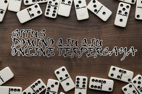 Situs Domino qiu qiu Online Terpercaya